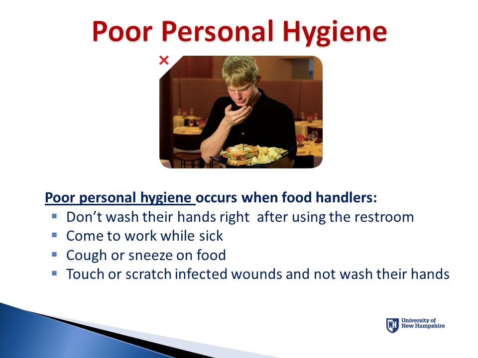 Poor Personal Hygiene Poor personal hygiene occurs when food handlers: