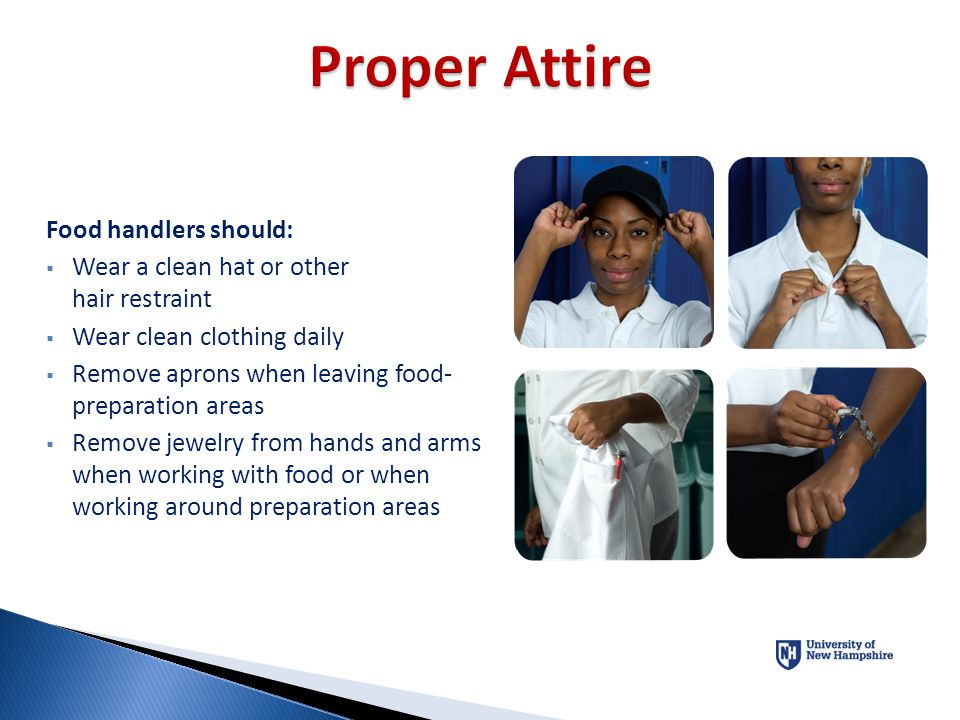 Proper Attire Food handlers should: