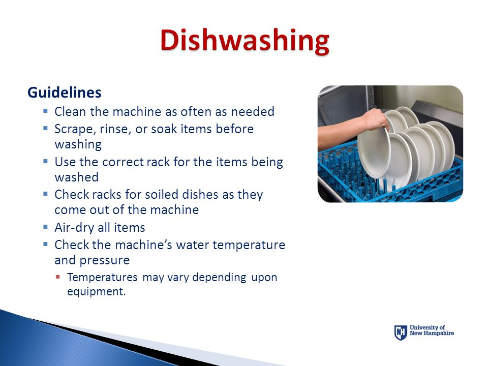 Dishwashing Guidelines Clean the machine as often as needed