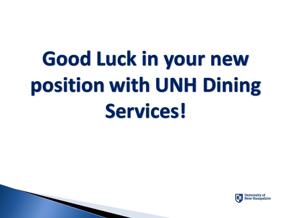 Good Luck in your new position with UNH Dining Services!