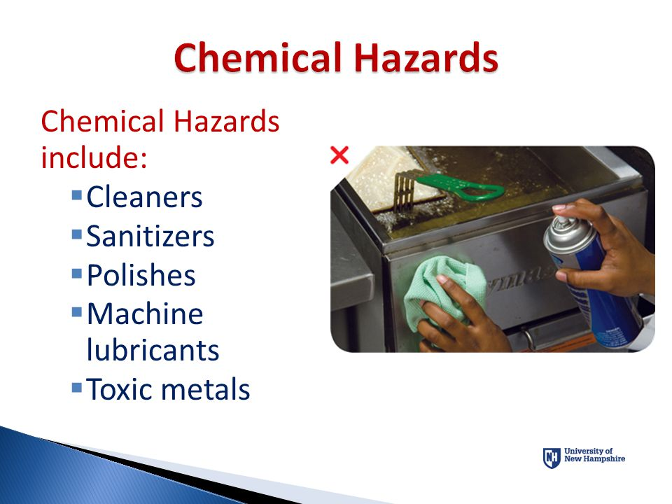 Chemical Hazards Chemical Hazards include: Cleaners Sanitizers