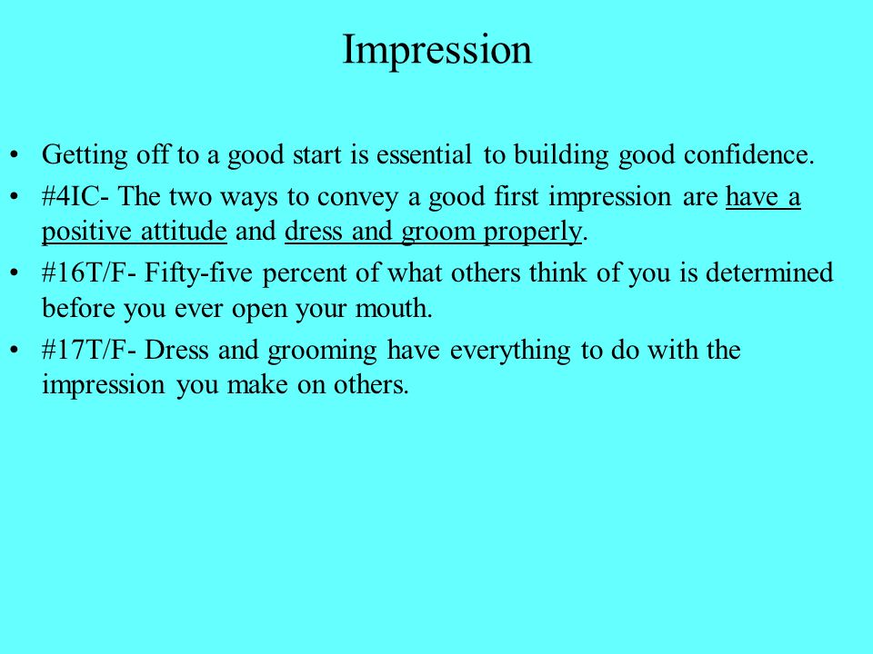 Impression Getting off to a good start is essential to building good confidence.