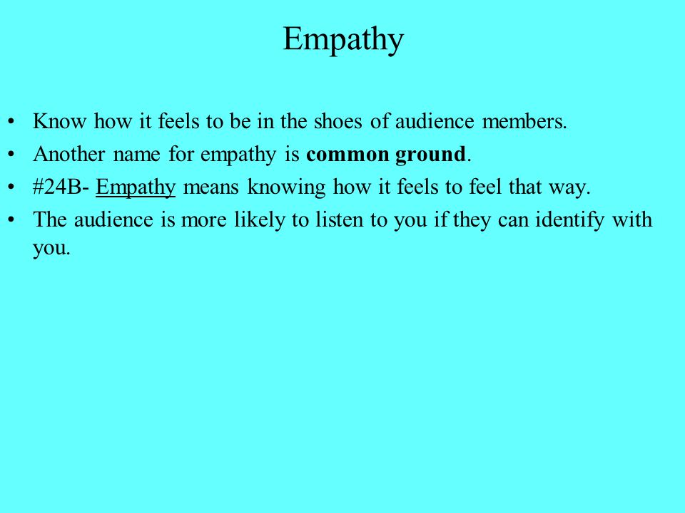 Empathy Know how it feels to be in the shoes of audience members.
