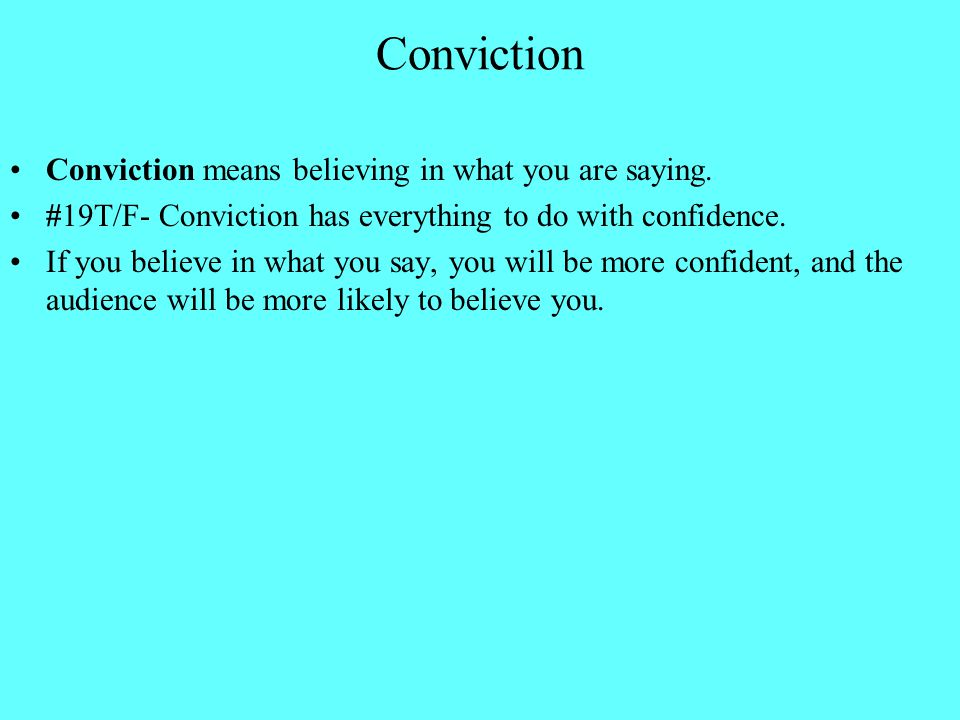 Conviction Conviction means believing in what you are saying.