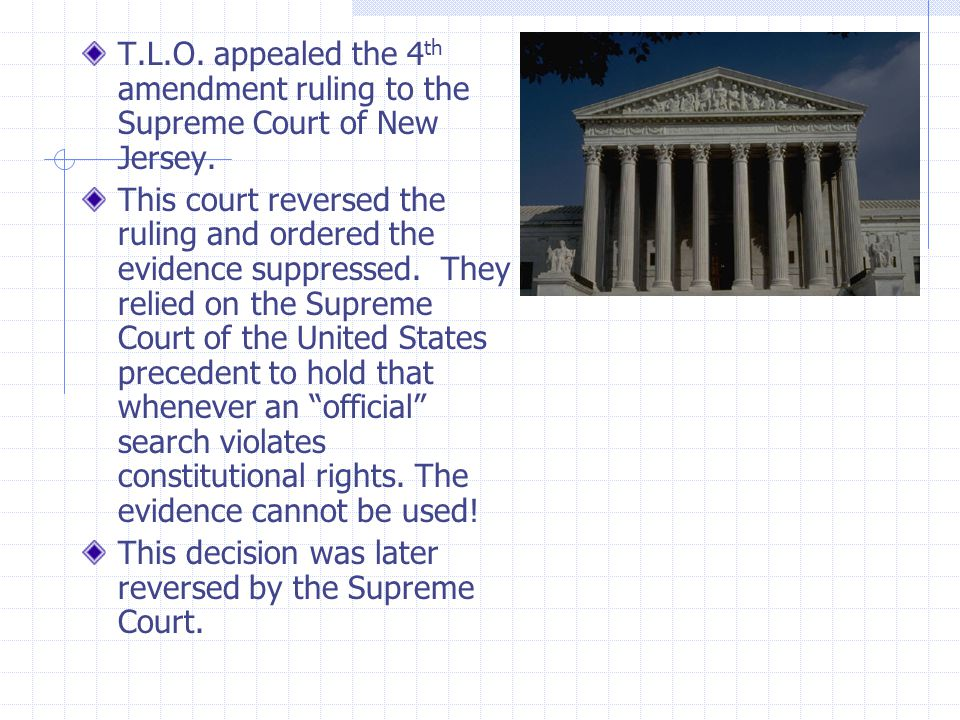 T.L.O. appealed the 4th amendment ruling to the Supreme Court of New Jersey.
