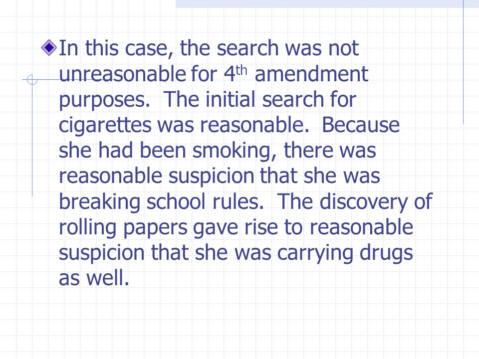 In this case, the search was not unreasonable for 4th amendment purposes.