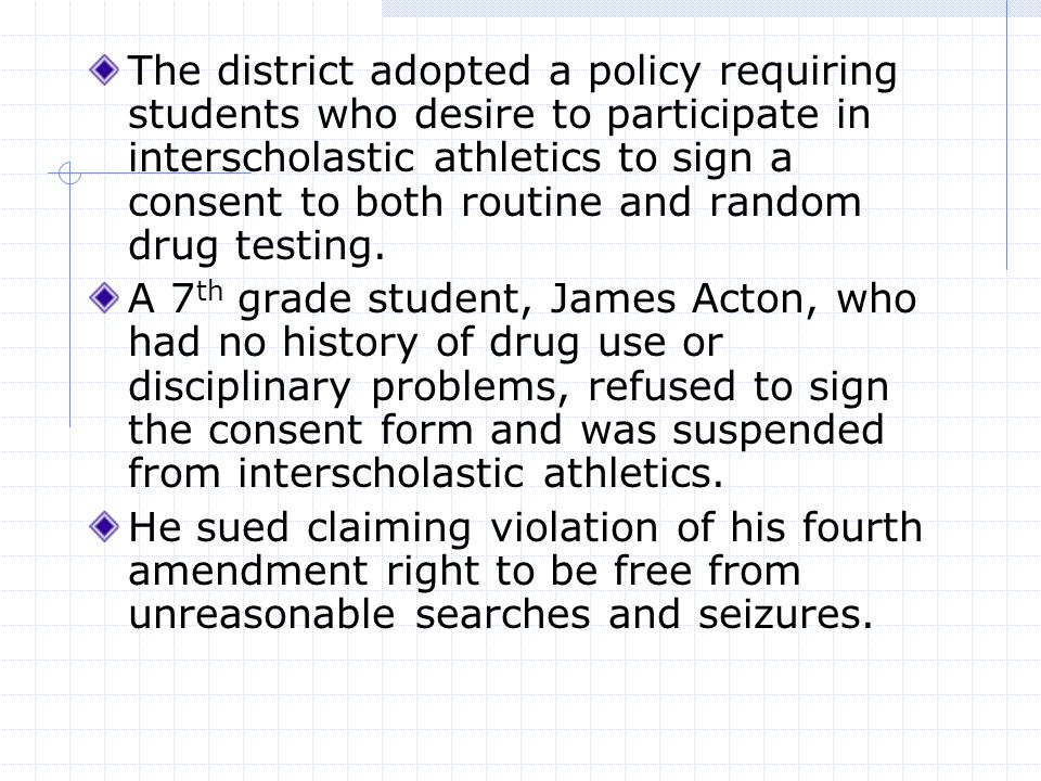 The district adopted a policy requiring students who desire to participate in interscholastic athletics to sign a consent to both routine and random drug testing.