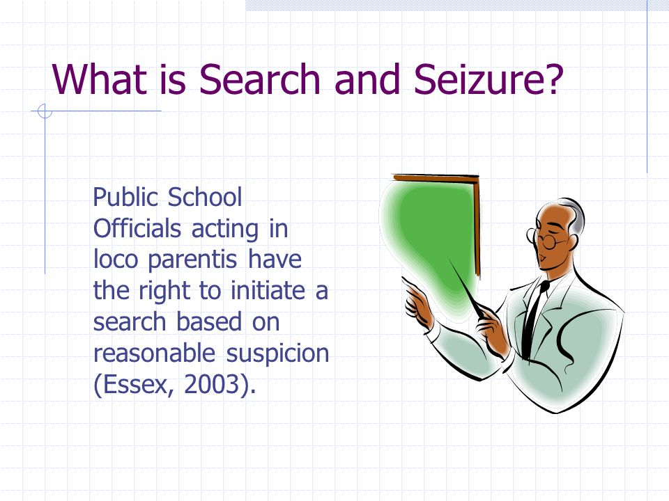 search and seizure in public schools Search and seizure, due process, and public schools the mission of public schools is to maximize the academic and social development of their students in performing that function, occasional misdeeds by youngsters or employees cause districts to investigate violations and mete out punishment.