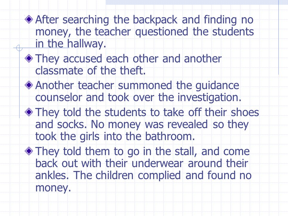After searching the backpack and finding no money, the teacher questioned the students in the hallway.