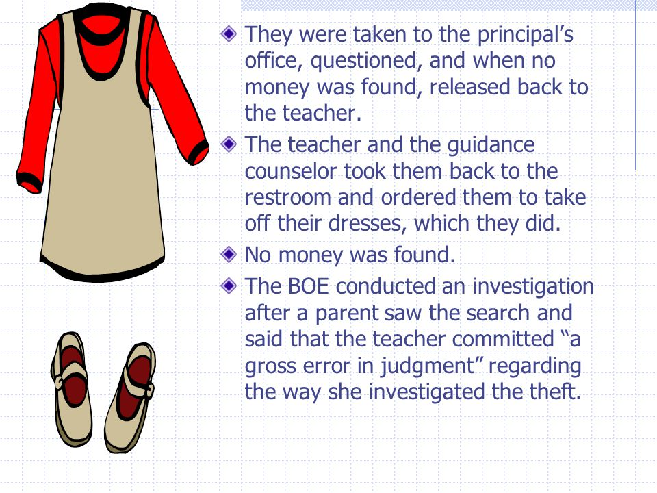 They were taken to the principal's office, questioned, and when no money was found, released back to the teacher.