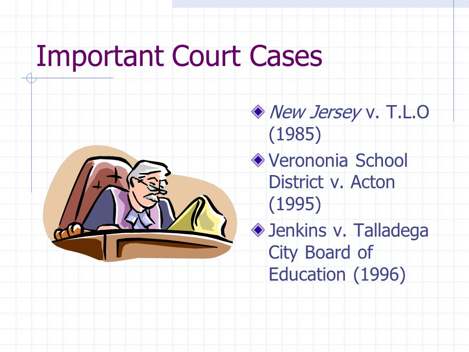 Important Court Cases New Jersey v. T.L.O (1985)