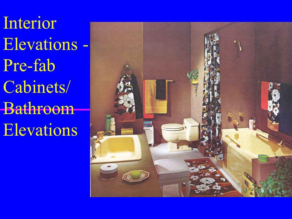 Interior Elevations - Pre-fab Cabinets/ Bathroom Elevations