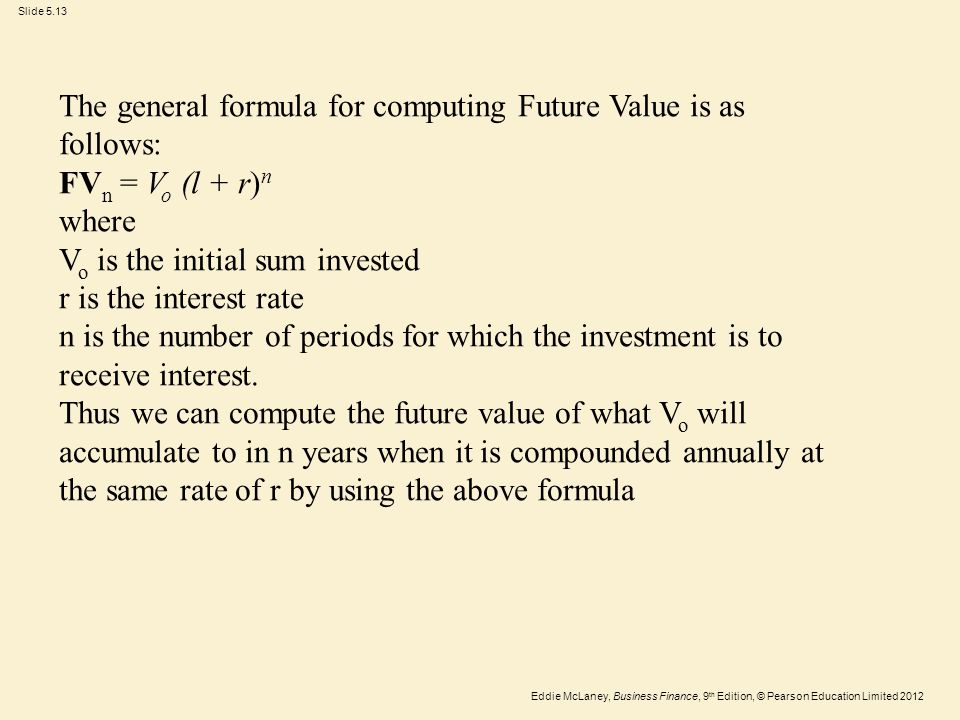 The general formula for computing Future Value is as follows:
