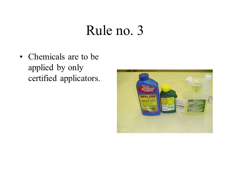 Rule no. 3 Chemicals are to be applied by only certified applicators.