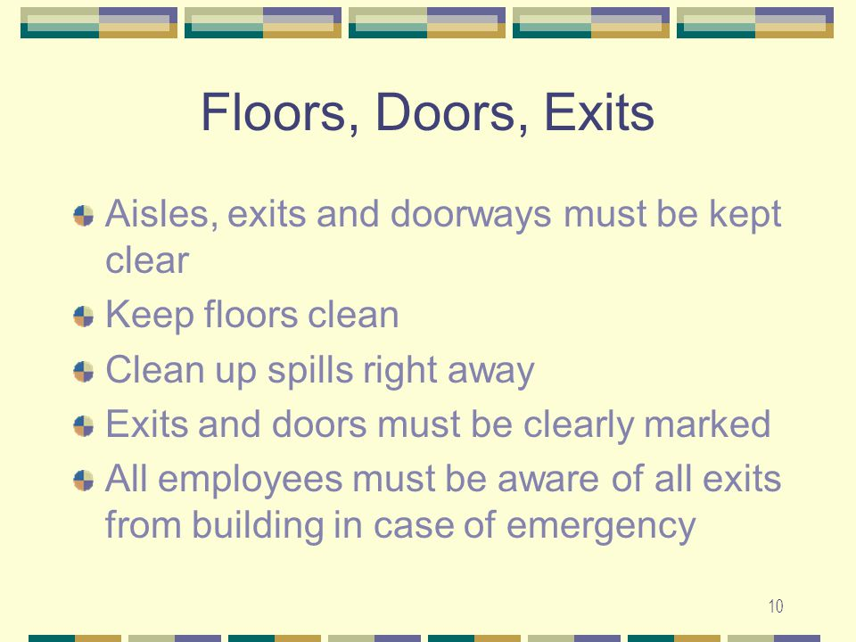 Floors, Doors, Exits Aisles, exits and doorways must be kept clear