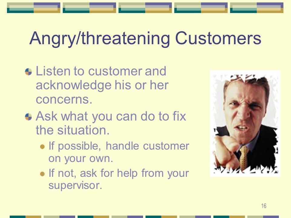 Angry/threatening Customers