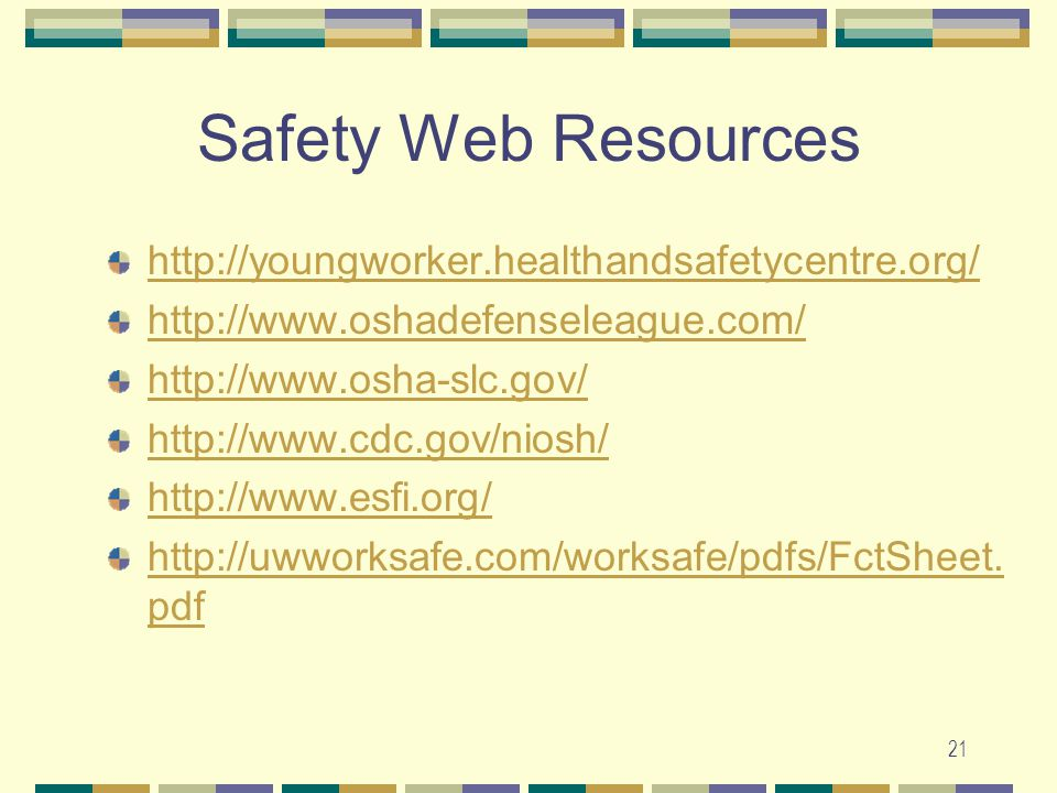 Safety Web Resources http://youngworker.healthandsafetycentre.org/