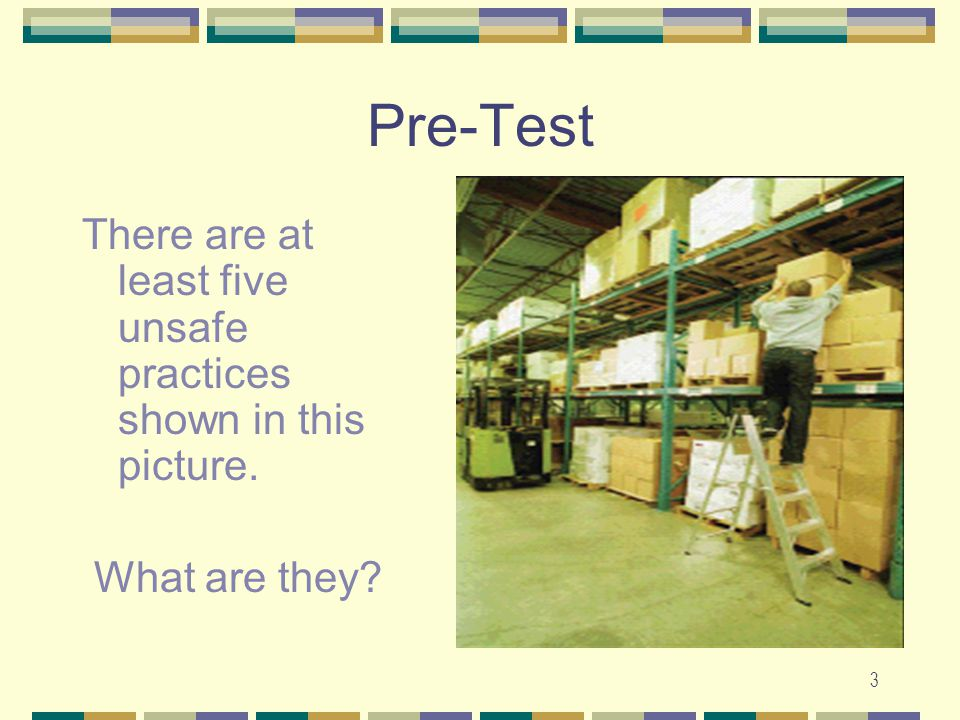 Pre-Test There are at least five unsafe practices shown in this picture. What are they
