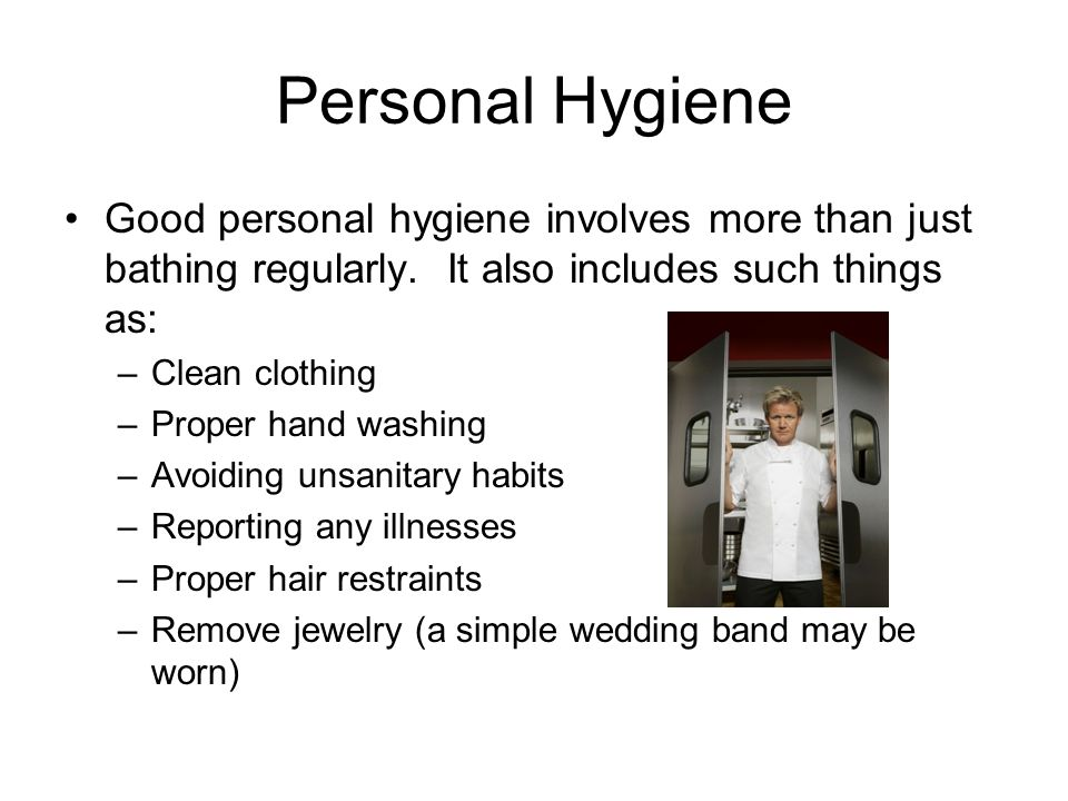 Personal Hygiene Good personal hygiene involves more than just bathing regularly. It also includes such things as: