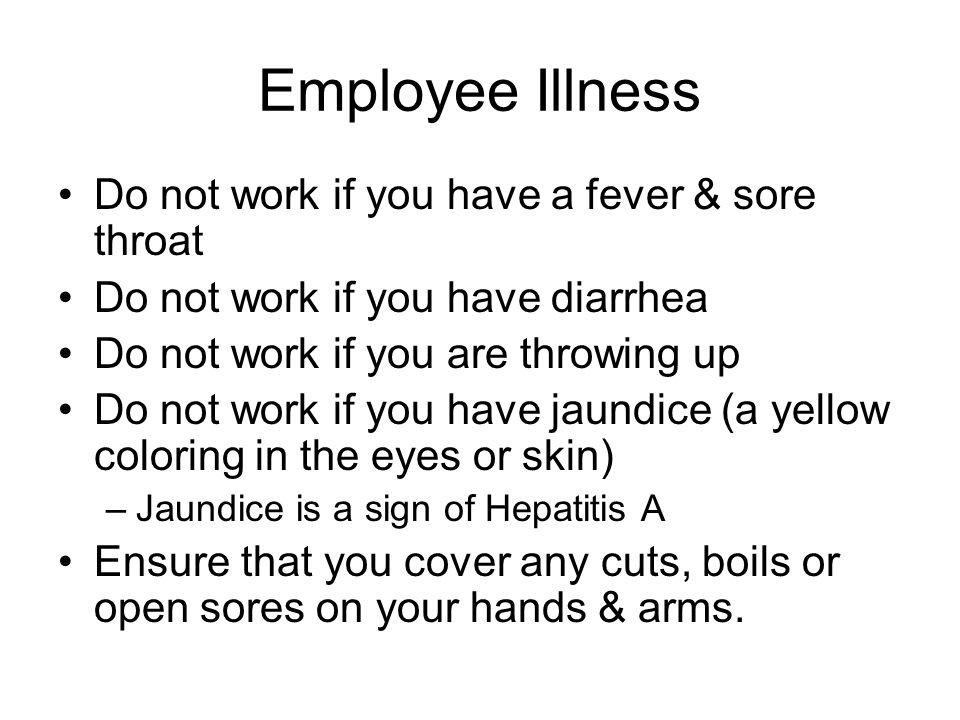 Employee Illness Do not work if you have a fever & sore throat