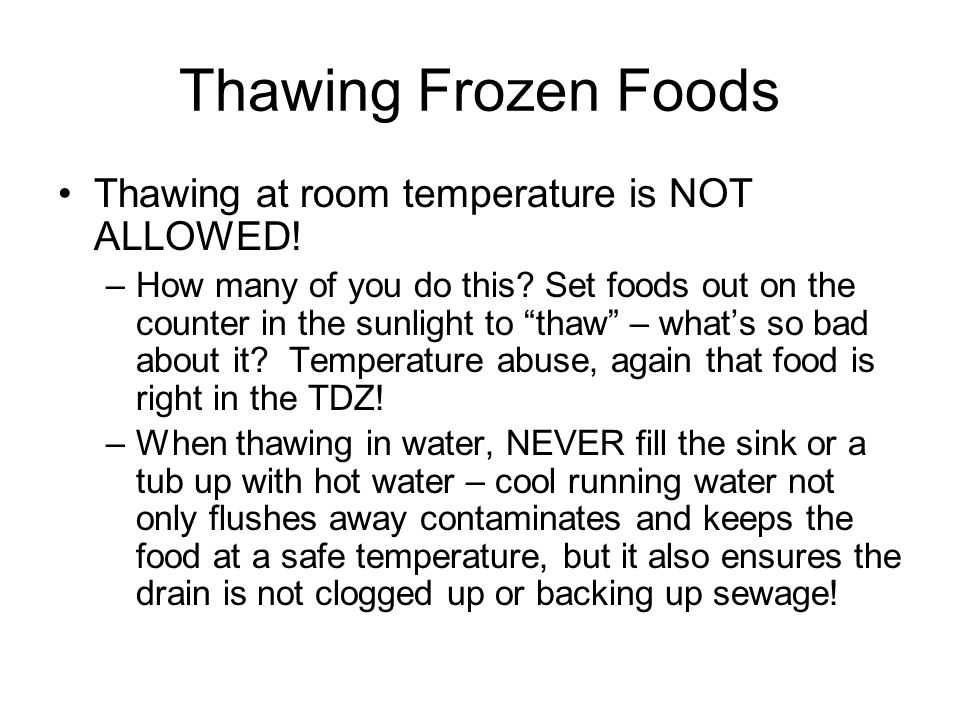 Thawing Frozen Foods Thawing at room temperature is NOT ALLOWED!