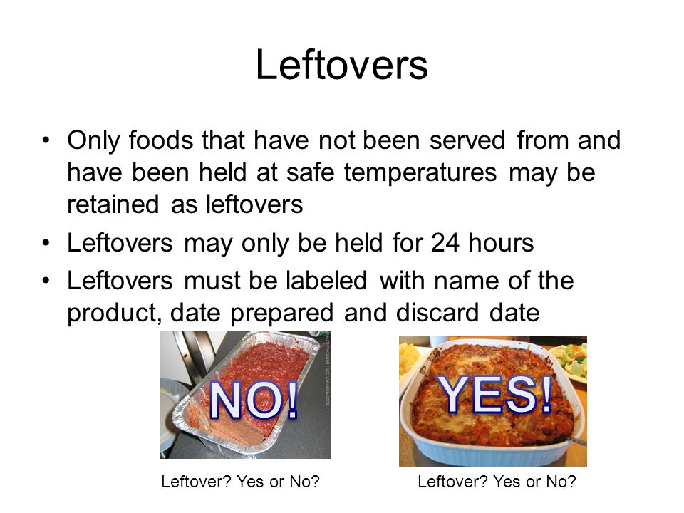 Leftovers Only foods that have not been served from and have been held at safe temperatures may be retained as leftovers.