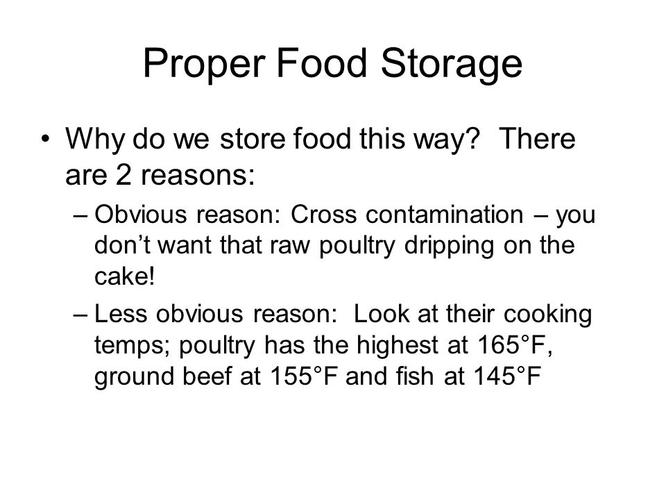 Proper Food Storage Why do we store food this way There are 2 reasons: