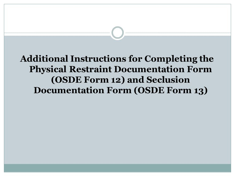 Additional Instructions for Completing the Physical Restraint Documentation Form (OSDE Form 12) and Seclusion Documentation Form (OSDE Form 13)