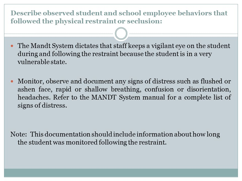 Describe observed student and school employee behaviors that followed the physical restraint or seclusion: