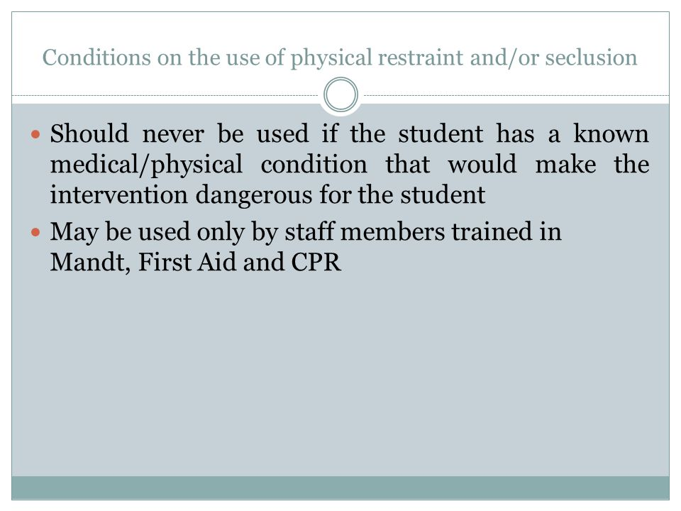 Conditions on the use of physical restraint and/or seclusion