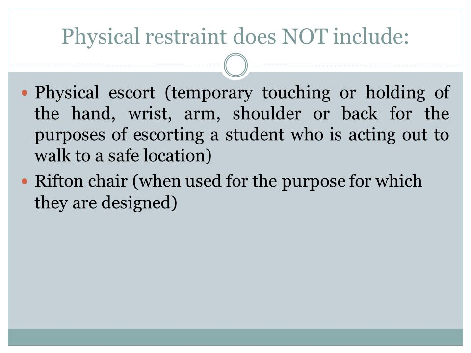 Physical restraint does NOT include: