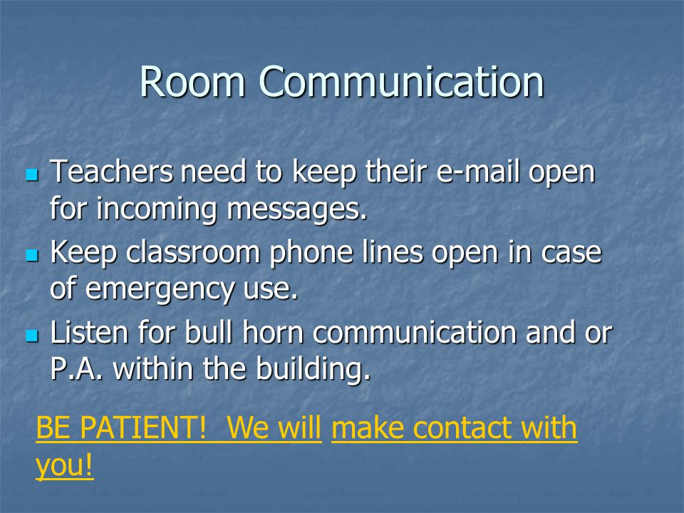 Room Communication Teachers need to keep their e-mail open for incoming messages. Keep classroom phone lines open in case of emergency use.