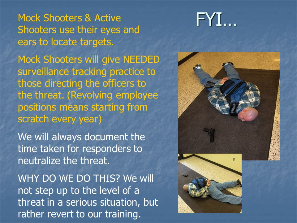 FYI… Mock Shooters & Active Shooters use their eyes and ears to locate targets.