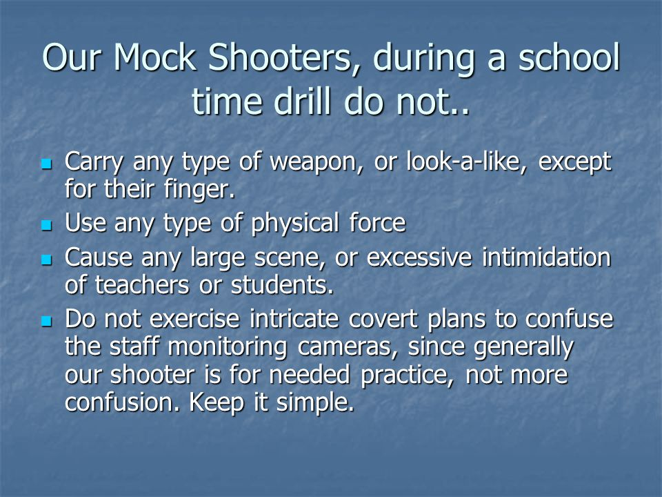 Our Mock Shooters, during a school time drill do not..