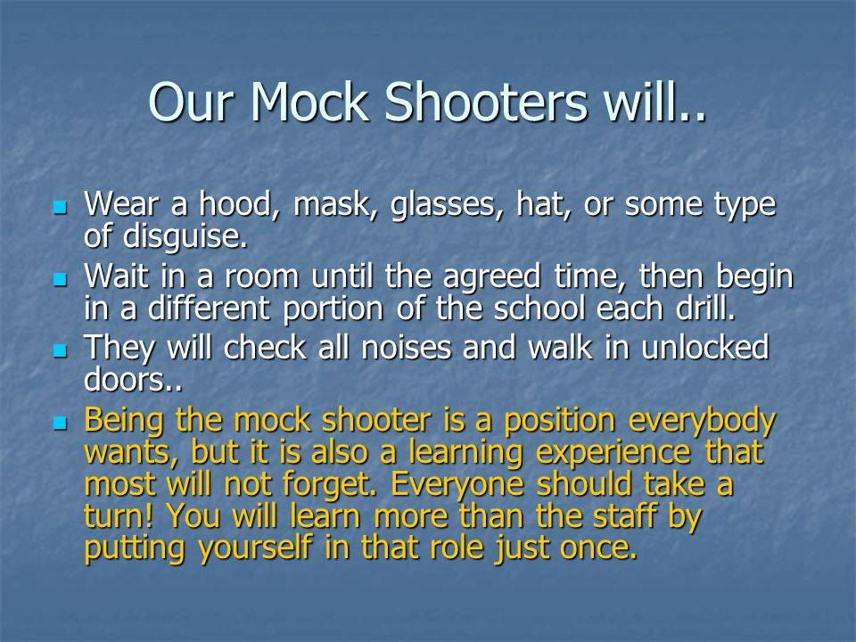 Our Mock Shooters will.. Wear a hood, mask, glasses, hat, or some type of disguise.