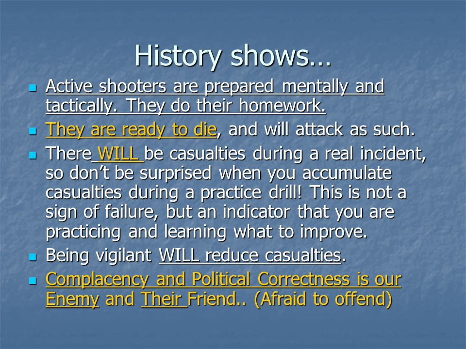 History shows… Active shooters are prepared mentally and tactically. They do their homework. They are ready to die, and will attack as such.
