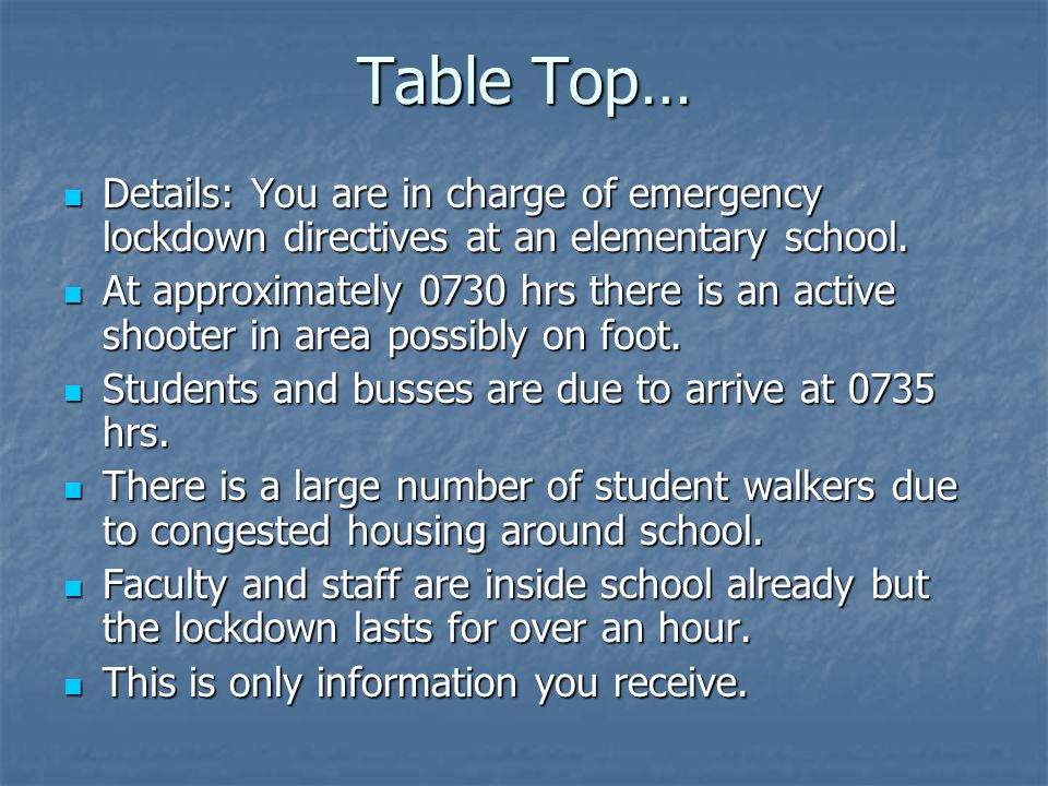 Table Top… Details: You are in charge of emergency lockdown directives at an elementary school.