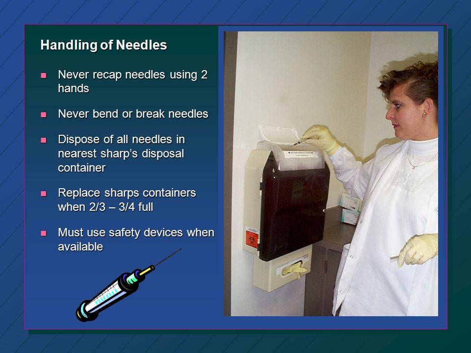 Handling of Needles Never recap needles using 2 hands