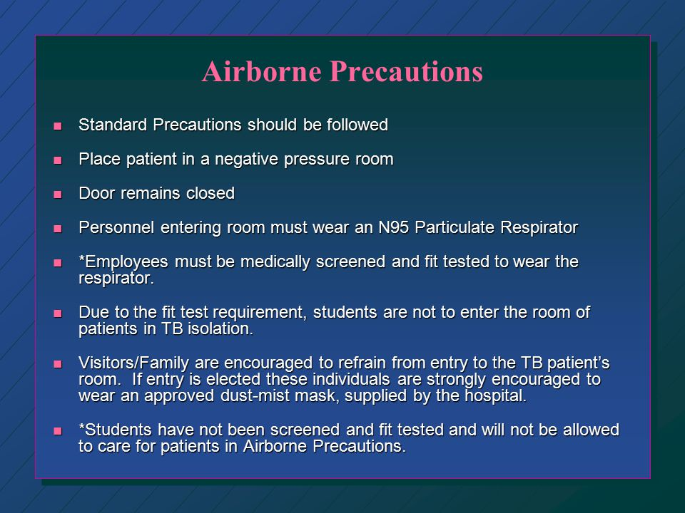 Airborne Precautions Standard Precautions should be followed