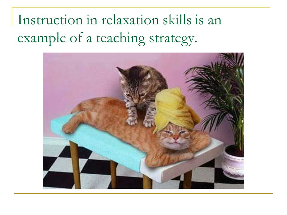 Instruction in relaxation skills is an example of a teaching strategy.