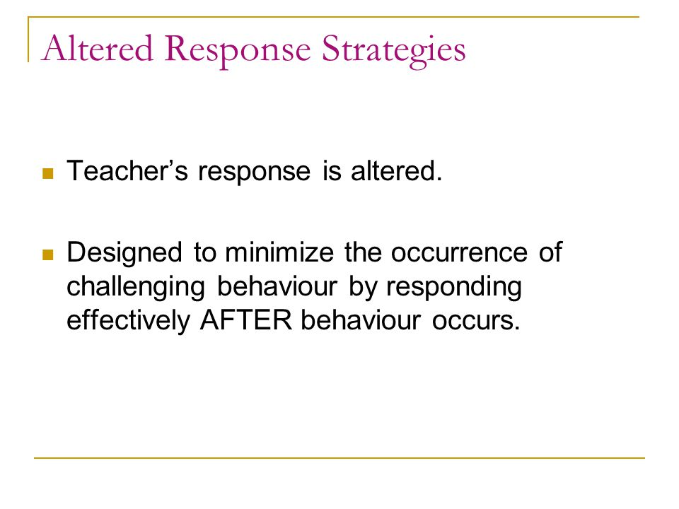 Altered Response Strategies