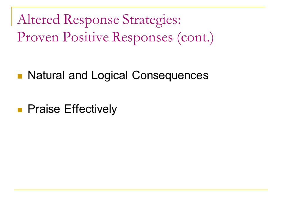 Altered Response Strategies: Proven Positive Responses (cont.)