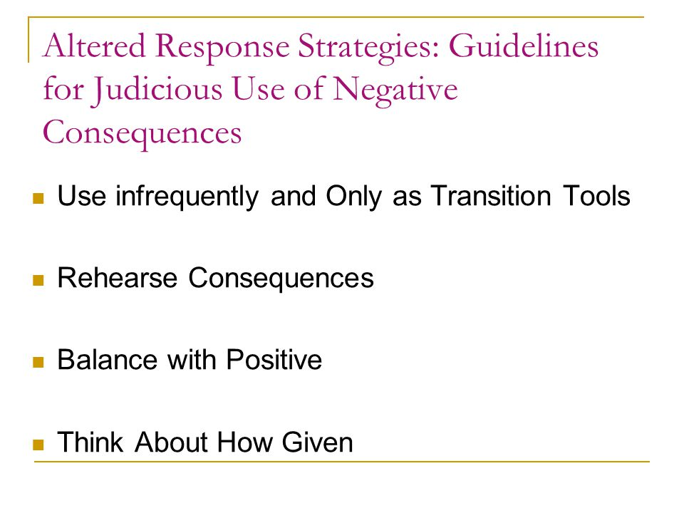 Altered Response Strategies: Guidelines for Judicious Use of Negative Consequences