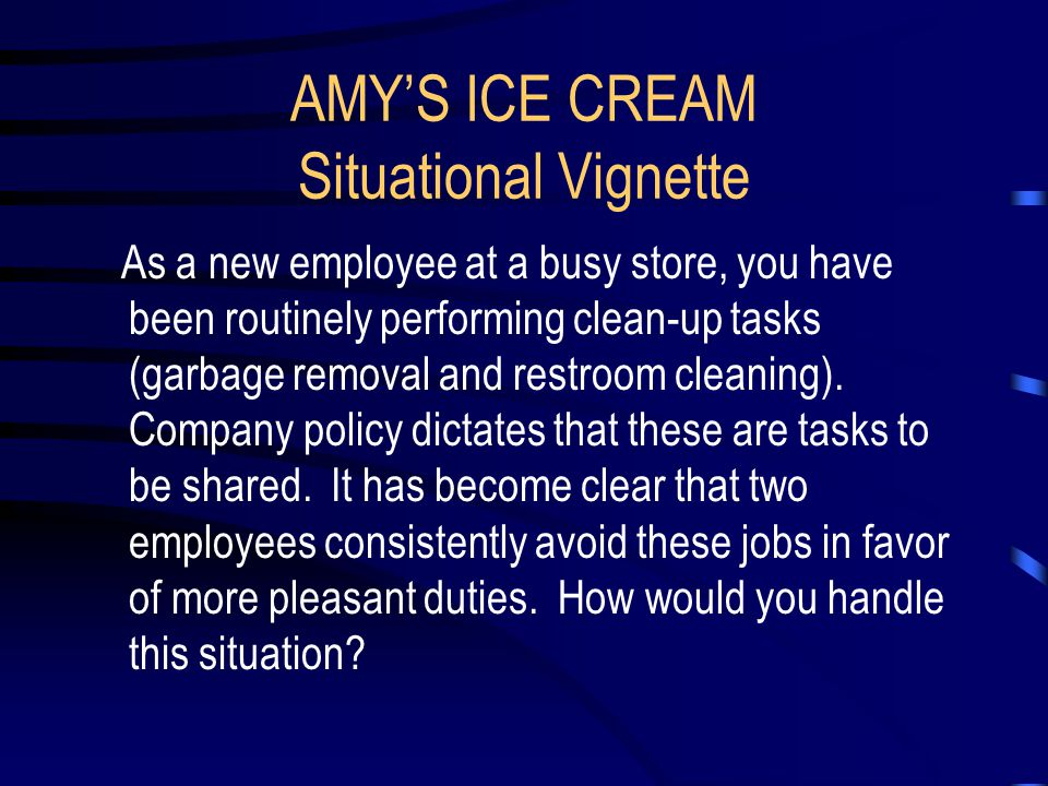 AMY'S ICE CREAM Situational Vignette