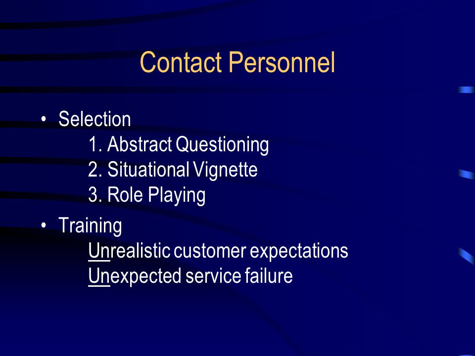 Contact Personnel Selection 1. Abstract Questioning 2. Situational Vignette 3. Role Playing.