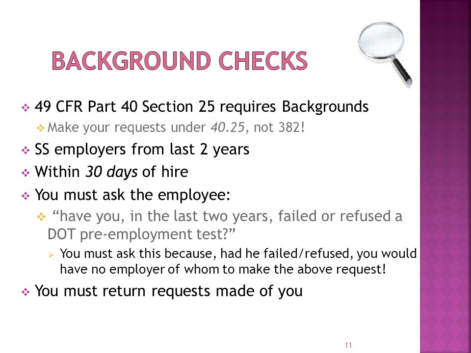 Background Checks 49 CFR Part 40 Section 25 requires Backgrounds