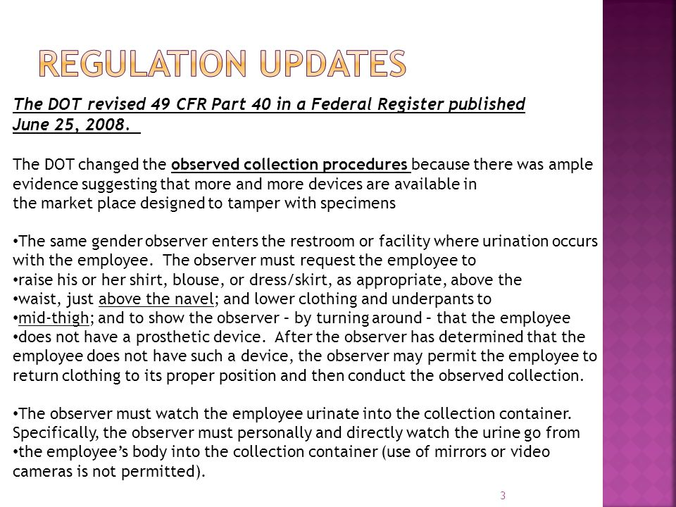 Regulation Updates The DOT revised 49 CFR Part 40 in a Federal Register published. June 25, 2008.