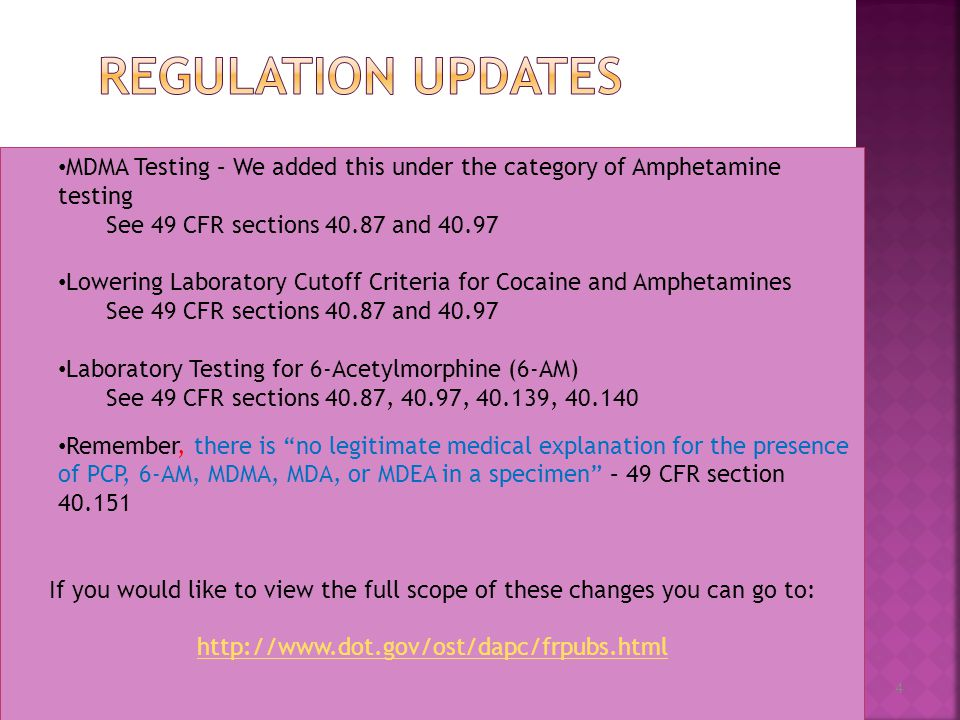 Regulation Updates MDMA Testing – We added this under the category of Amphetamine testing. See 49 CFR sections 40.87 and 40.97.