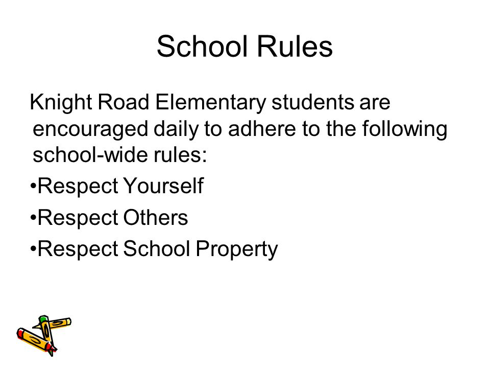 School Rules Knight Road Elementary students are encouraged daily to adhere to the following school-wide rules: