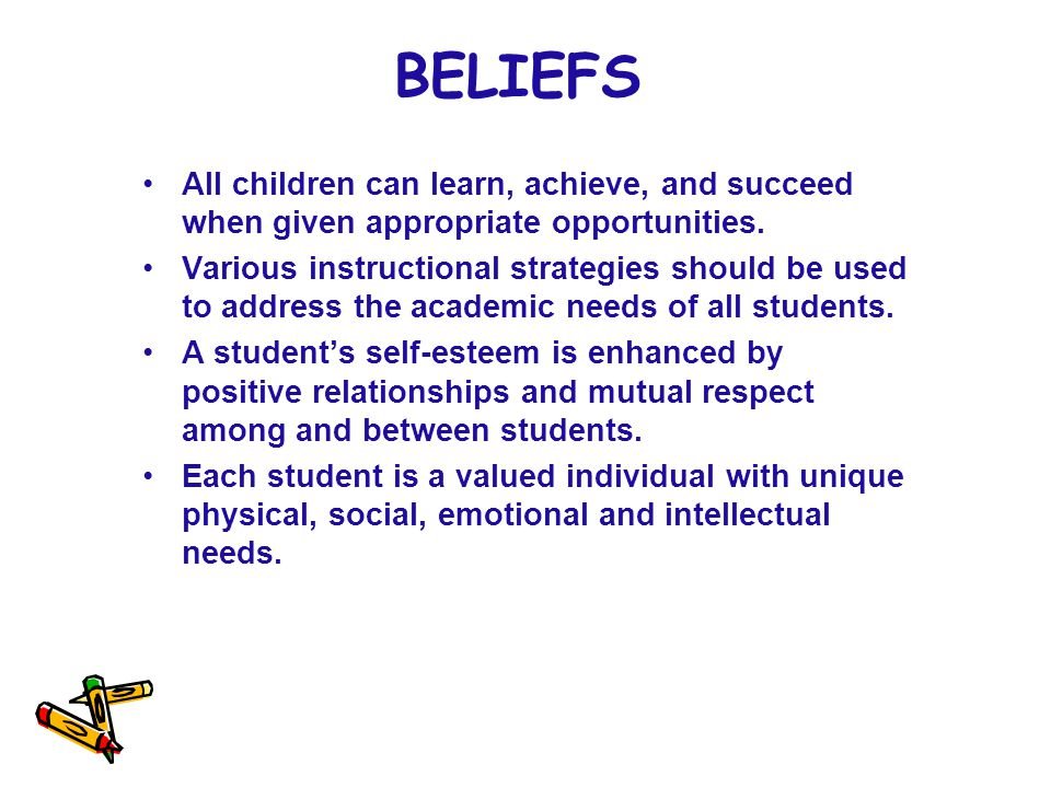BELIEFS All children can learn, achieve, and succeed when given appropriate opportunities.